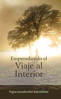Emprendiendo el Viaje al Interior (Spanish Edition) by [Rakeshbhai, Pujya Gurudevshri]