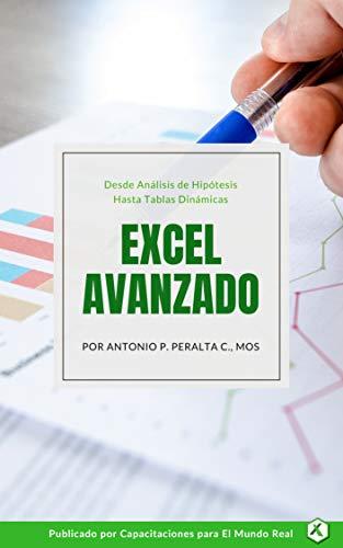 EXCEL AVANZADO: Desde Analisis de Hipotesis Hasta Tablas Dinamicas por Antonio P. Peralta C.