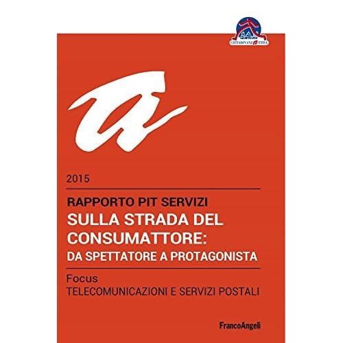 Sulla Strada Del Consumattore: Da Spettatore A Protagonista. Rapporto Pit Servizi 2015/focus Telecomunicazioni E Servizi Postali