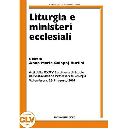Liturgia E Ministeri Ecclesiali. Atti Della Xxxv Settimana Di Studio (Vallombrosa, 26-31 Agosto 2007)
