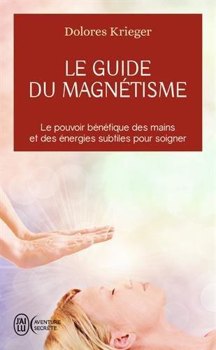 Le guide du magnétisme par Dolorès Krieger