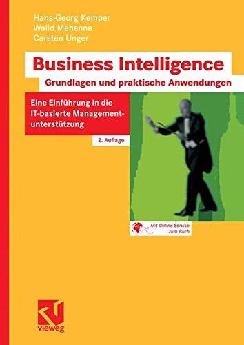 Business Intelligence - Grundlagen und praktische Anwendungen: Eine Einführung in die IT-basierte Managementunterst?tzung