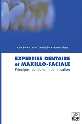 Expertise dentaire et maxillo-faciale : Principes, conduite, indemnisation par Alain Béry