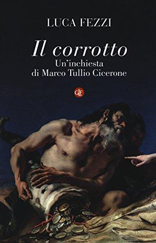 Il corrotto. Un'inchiesta di Marco Tullio Cicerone