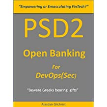 PSD2 Empowering or Emasculating FinTech:  PSD2 - Open Banking for DevOps(Sec) (English Edition)