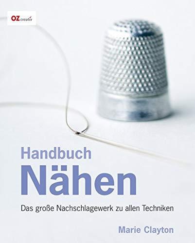 Handbuch Nähen: Das große Nachschlagewerk zu allen Techniken