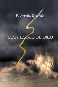 Les fesses de Dieu par Raphaël Sydney