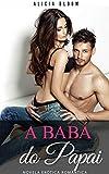 A Babá Do Papai - Novela erótica romântica: (Amor e romance erótico em português - Literatura adulta contemporânea Histórias curtas românticas) (Portuguese Edition)