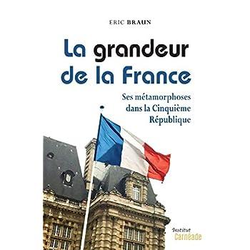 LA GRANDEUR DE LA FRANCE: Ses métamorphoses dans la Cinquième République