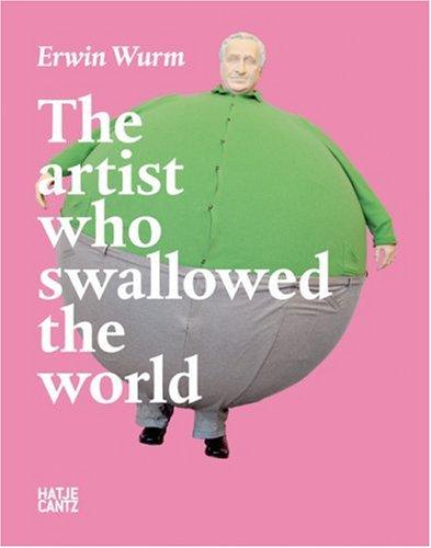 Erwin Wurm : The artist who swallowed the world par Robert Fleck