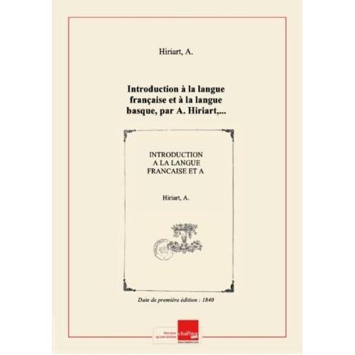 Introduction à la langue française et à la langue basque, par A. Hiriart,... - Grammaire française, par demandes et par réponses... [édition 1840]