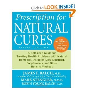 Prescription for Natural Cures: A Self-Care Guide for Treating Health Problems with Natural Remedies Including Diet, Nutrition, Supplements, and Other Holistic Methods by Balch, James F. (2011) Paperback
