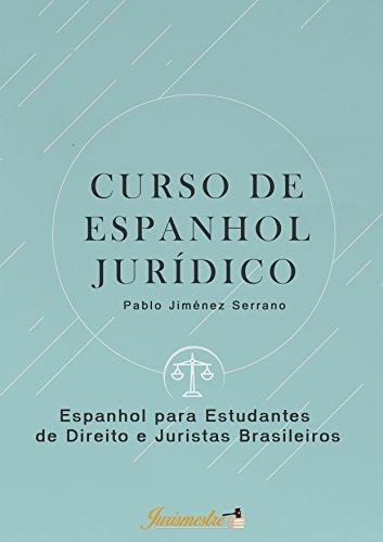 Curso de espanhol jurídico: Espanhol para estudantes de direito e juristas brasileiros por Pablo Jiménez Serrano