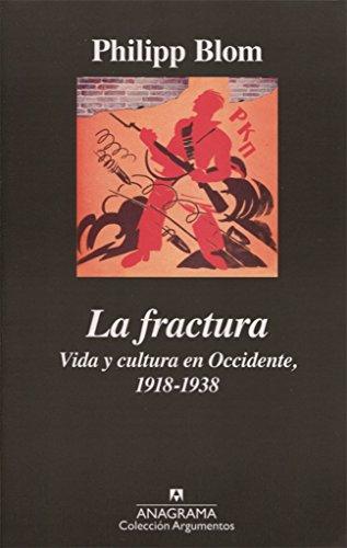 La Fractura Vida Y Cultura En Occidente. 1918-1938 (Argumentos) por Phillip Blom
