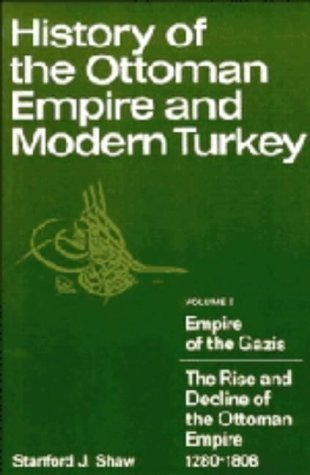 History of the Ottoman Empire and Modern Turkey: Volume 1, Empire of the Gazis: The Rise and Decline of the Ottoman Empire 1280-1808: Empire of the ... Decline of the Ottoman Empire, 1280-1808 v. 1 by Stanford J. Shaw (1976-10-29)