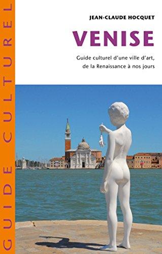 Venise: Guide culturel d'une ville d'art de la Renaissance à nos jours