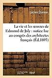 La vie et les oeuvres de Edmond de Joly - Notice lue au congrès des architectes français: , dans la séance du 23 juin 1893