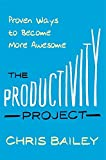 The Productivity Project by Chris Bailey (2016-01-05)