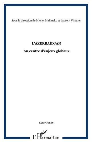 EurOrient, N° 28 : L'Azerbaïdjan : Au centre d'enjeux globaux