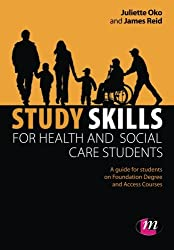 Study Skills for Health and Social Care Students (Achieving a Health and Social Care Foundation Degree Series): A Guide for Students on Foundation Degree and Access Courses