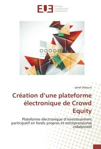 Création d'une plateforme électronique de Crowd Equity: Plateforme électronique d'investissement participatif en fonds propres et entrepreneuriat collaboratif par Jamel Didouni
