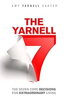 The Yarnell 7: The Seven Core Decisions for Extraordinary Living (English Edition) di [Yarnell Carter, Amy]