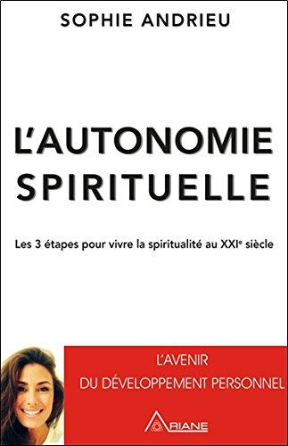 L'autonomie spirituelle - Les 3 étapes pour vivre la spiritualité au XXIè siècle
