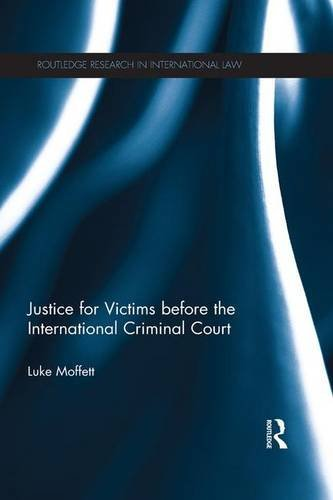 Justice for Victims before the International Criminal Court (Routledge Research in International Law) by Luke Moffett (2015-12-21)