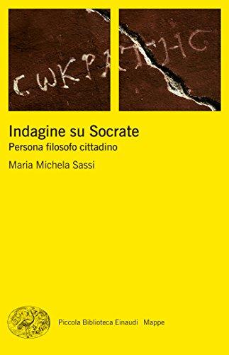 Indagine su Socrate: Persona filosofo cittadino (Piccola biblioteca Einaudi. Mappe Vol. 57) di Maria Michela Sassi