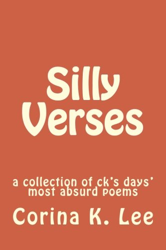 Silly Verses: a collection of ck's days' most absurd poems