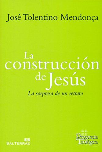 La construcción de Jesús: La sorpresa de un retrato (Presencia Teológica)