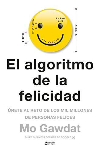 El algoritmo de la felicidad: Únete al reto de los 10 millones de personas felices (Autoayuda y superación) por Mo Gawdat