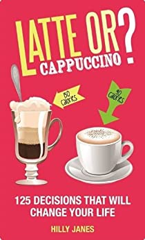 Latte or Cappuccino?: 125 Decisions That Will Change Your Life by [Janes, Hilly]