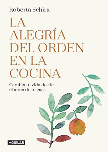 La alegría del orden en la cocina: Cambia tu vida desde el alma de tu casa (Spanish Edition)