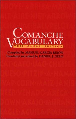 Comanche Vocabulary: Trilingual Edition (Texas Archaeology and Ethnohistory Series) por Manuel Garcia Rejon