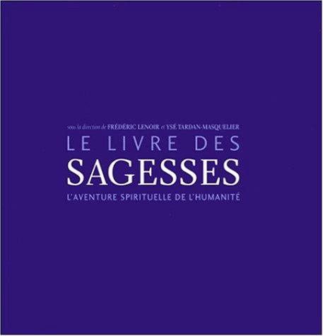 Le Livre des sagesses : L'Aventure spirituelle de l'humanité par Frédéric Lenoir