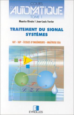Cours d'automatique, tome 1 : Traitement du signal - Systèmes