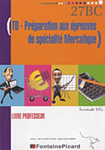 TD préparation aux épreuves de spécialité mercatique Tle STG : Livre professeur (1Cédérom)