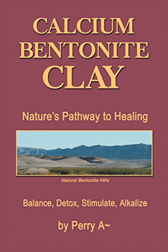 Calcium Bentonite Clay: Nature'S Pathway to Healing Balance, Detox, Stimulate, Alkalize (English Edition) (Body Wrap Clay)