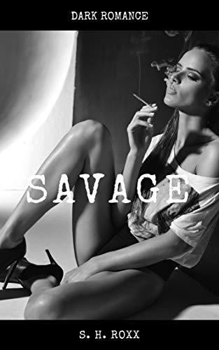 Savage: Dark Romance von [Roxx, S. H.]
