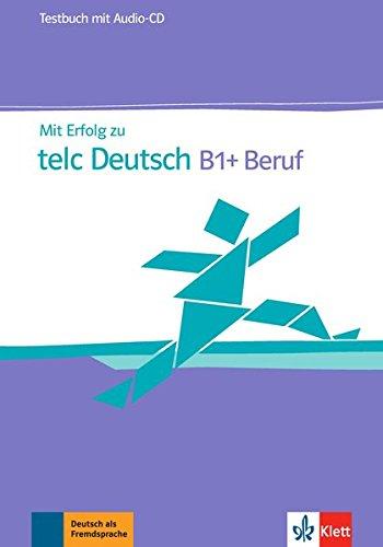 Mit erfolg zu telc deutsch b1+ und beruf, libro de tests por Urs Luger