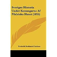 Sveriges Historia Under Konungarne AF Pfalziska Huset (1855)