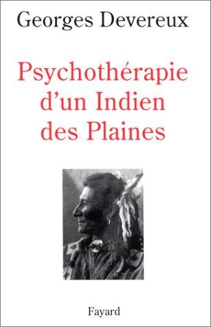 PSYCHOTHERAPIE D'UN INDIEN DES PLAINES. Réalité et rêve par Georges Devereux