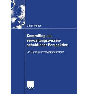 CONTROLLING AUS VERWALTUNGSWISSENSCHAFTLICHER PERSPEKTIVE (2004) (WIRTSCHAFTSWISSENSCHAFTEN) (GERMAN, ENGLISH) BY M LLER, ULRICH (AUTHOR)PAPERBACK