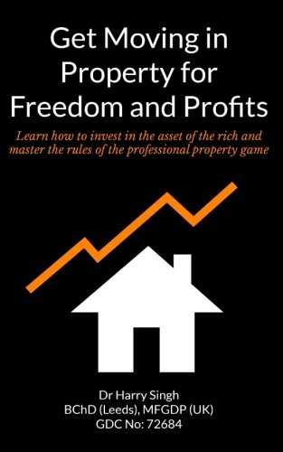 Get Moving in Property for Freedom and Profits: Learn how to invest in the asset of the rich and master the rules of the professional property game