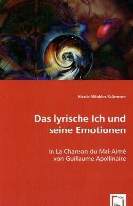 Das lyrische Ich und seine Emotionen: In La Chanson du Mal-Aimé von Guillaume Apollinaire