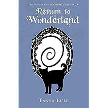 Return to Wonderland: Looking Glass Saga: Volume 1