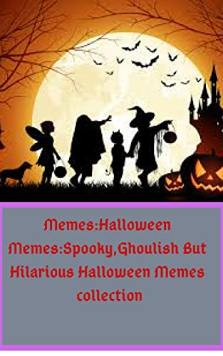 Memes:Halloween Memes:Spooky,Ghoulish But Hilarious Halloween Memes collection (English Edition)
