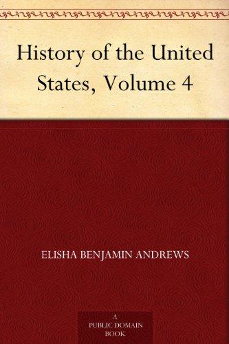 History of the United States, Volume 4 (English Edition) por Elisha Benjamin Andrews