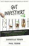 Gut investiert: Wie Warren Buffett und Charlie Munger (und Paps*) mich lehrten, meine Gedanken, meine Emotionen und mein Geld unter Kontrolle zu bekommen - Danielle Town